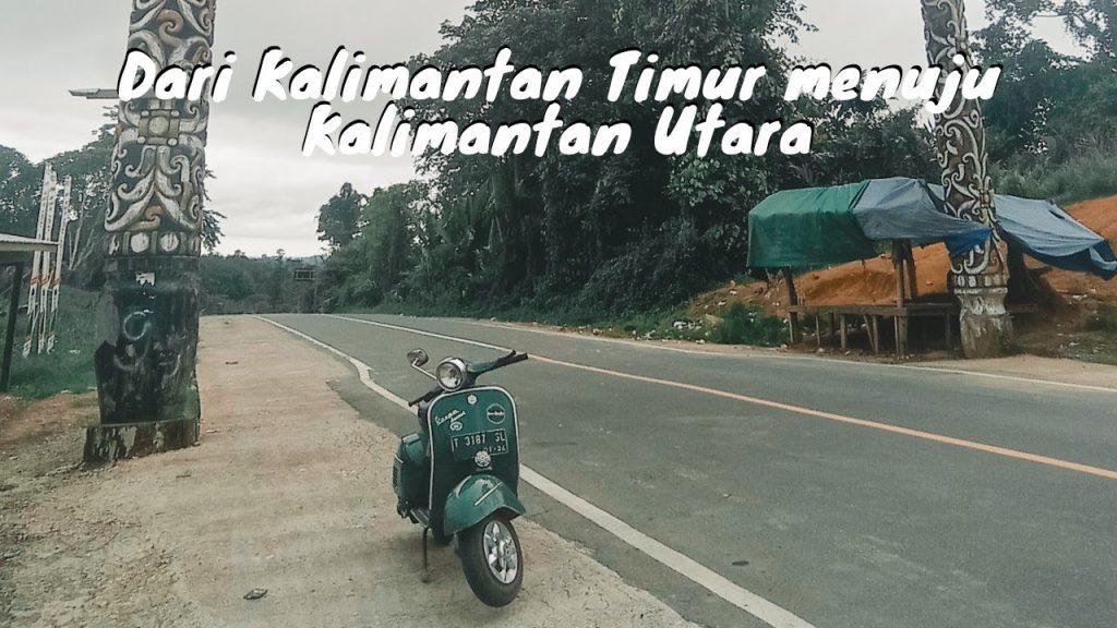 Dari Kalimantan Timur menuju Kalimantan Utara